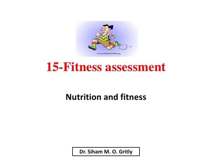 15-Fitness assessment   Nutrition and fitness      Dr. Siham M. O. Gritly