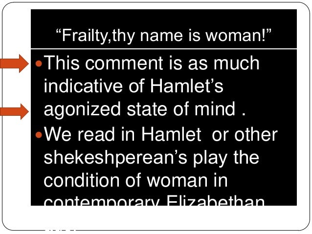 frality thy name is woman essay Struggling with themes such as gender in william shakespeare's hamlet write essay infographics frailty, thy name is woman (126)—but hamlet's.