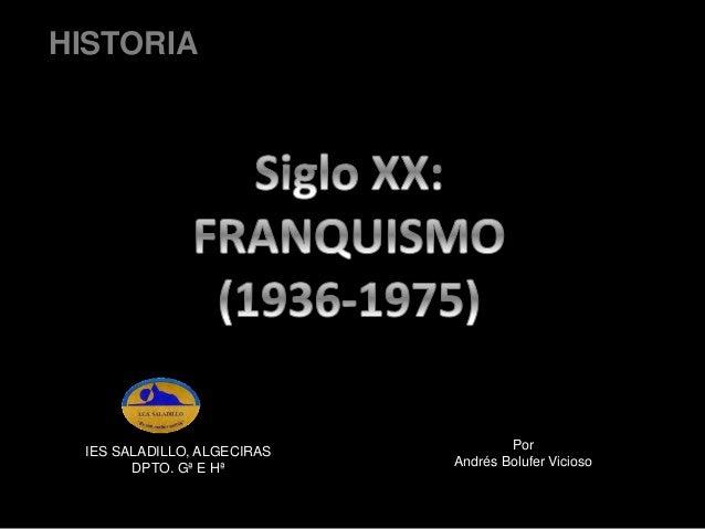 HISTORIA Por Andrés Bolufer Vicioso IES SALADILLO, ALGECIRAS DPTO. Gª E Hª