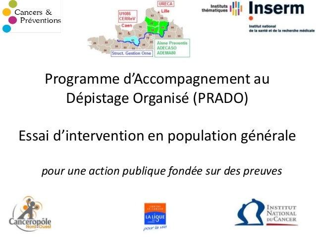 Programme d'Accompagnement au  Dépistage Organisé (PRADO)  Essai d'intervention en population générale  pour une action pu...