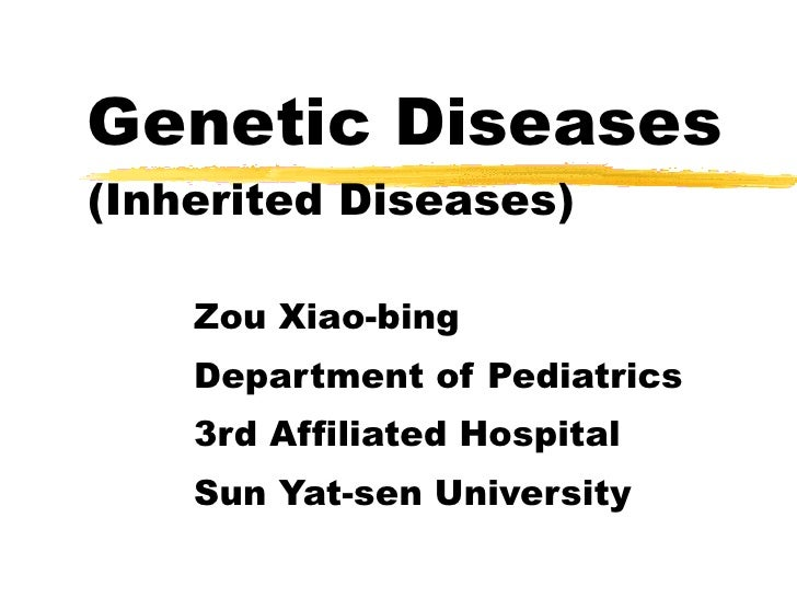 Genetic Diseases (Inherited Diseases) Zou Xiao-bing Department of Pediatrics 3rd Affiliated Hospital  Sun Yat-sen University