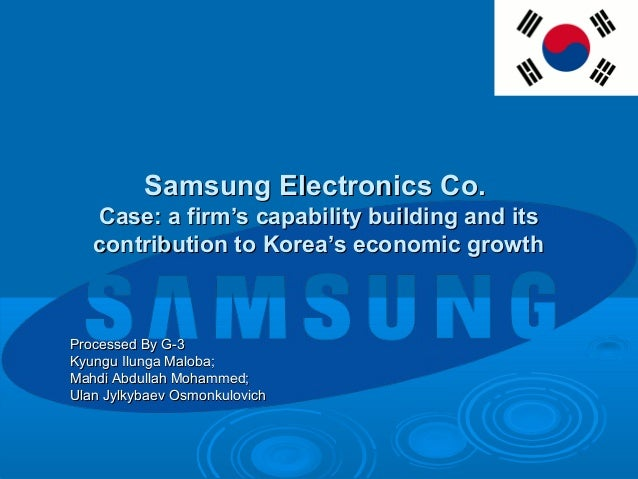 Samsung Electronics Co.   Case: a firm's capability building and its   contribution to Korea's economic growthProcessed By...