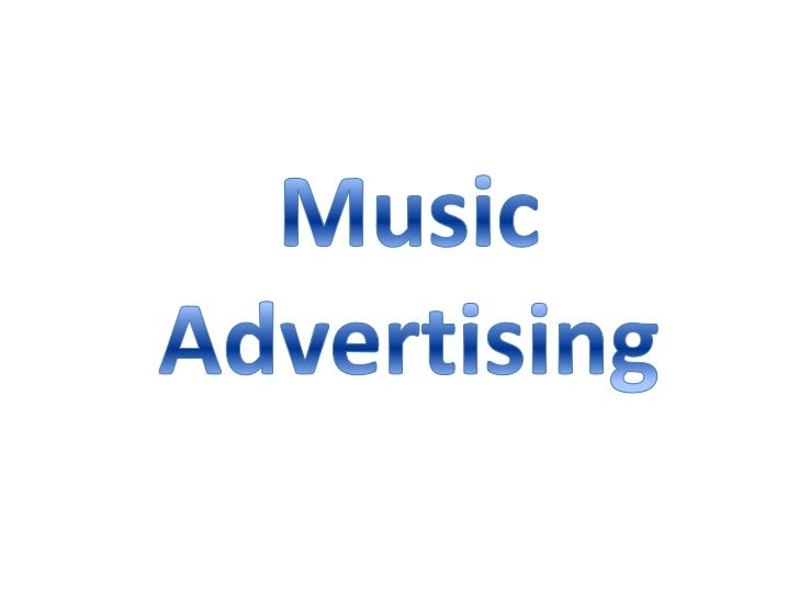 Music Adverts• There are many different forms of music advertising.  The two main forms of these are: Print media  (poster...