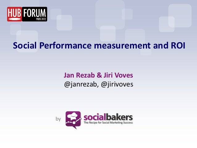 Social Performance measurement and ROI              Jan Rezab & Jiri Voves              @janrezab, @jirivoves         by