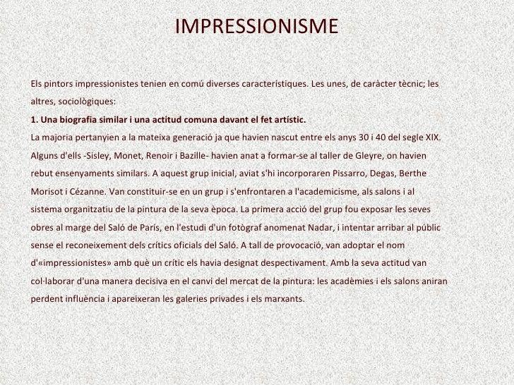 IMPRESSIONISME Els pintors impressionistes tenien en comú diverses característiques. Les unes, de caràcter tècnic; les alt...