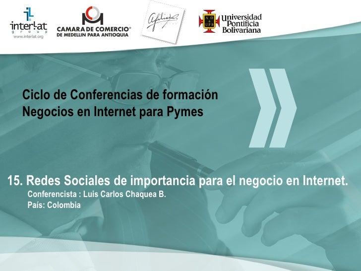 15. Redes Sociales de importancia para el negocio en Internet. Conferencista : Luis Carlos Chaquea B.  País: Colombia   Ci...