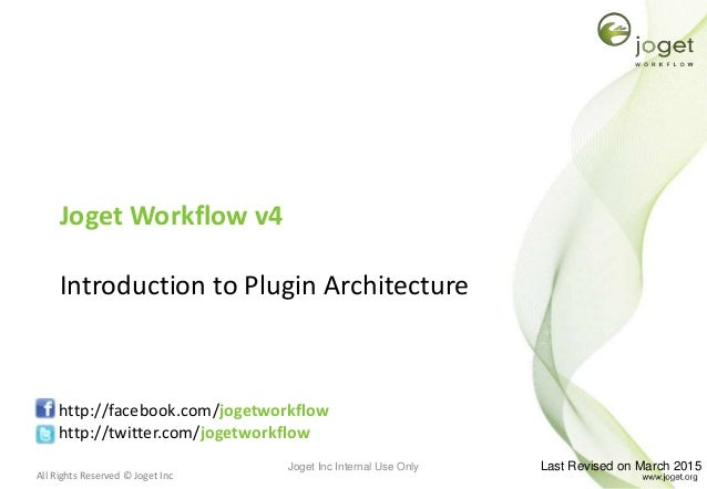 All Rights Reserved © Joget Inc Joget Workflow v4 Introduction to Plugin Architecture http://facebook.com/jogetworkflow ht...