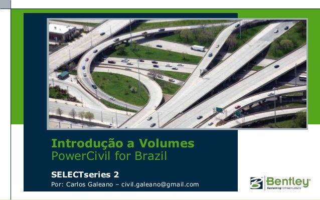 Introdução a VolumesPowerCivil for BrazilSELECTseries 2Por: Carlos Galeano – civil.galeano@gmail.com