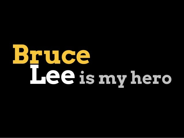 Bruce Leeis my hero