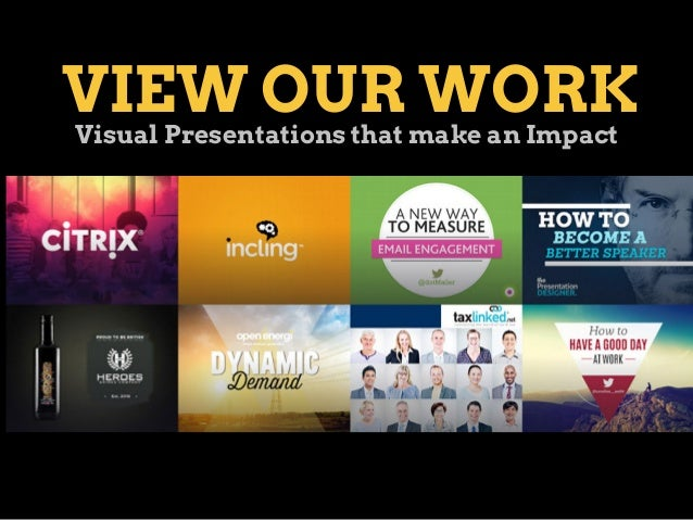 VIEW OUR WORKVisual Presentations that make an Impact
