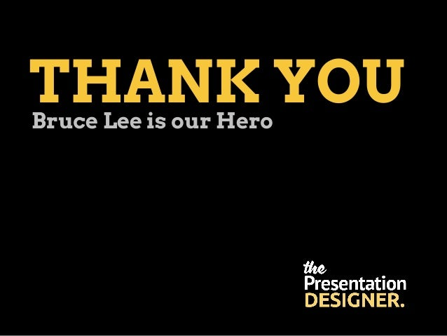 THANK YOUBruce Lee is our Hero
