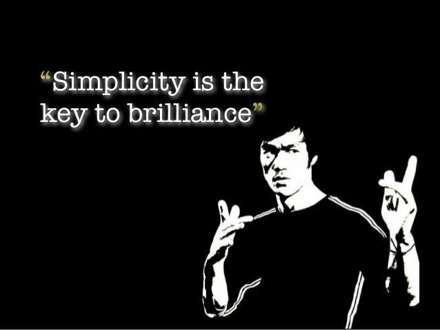 """""""Simplicity is the key to brilliance"""""""