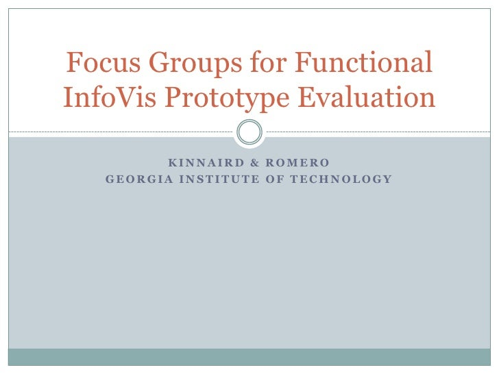 Kinnaird & Romero<br />Georgia Institute of Technology<br />Focus Groups for Functional InfoVis Prototype Evaluation<br />