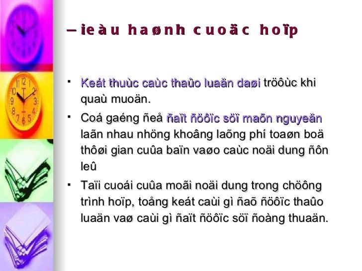 Ñieàu haønh cuoäc hoïp <ul><li>Keát thuùc caùc thaûo luaän daøi   tröôùc khi quaù muoän. </li></ul><ul><li>Coá gaéng ñeå  ...