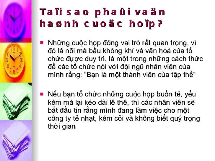 Taïi sao phaûi vaän haønh cuoäc hoïp? <ul><li>Những cuộc họp đóng vai trò rất quan trọng, vì đó là nõi mà bầu không khí và...
