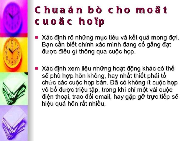 Chuaån bò cho moät cuoäc hoïp <ul><li>Xác định rõ những mục tiêu và kết quả mong đợi. Bạn cần biết chính xác mình đang cố ...