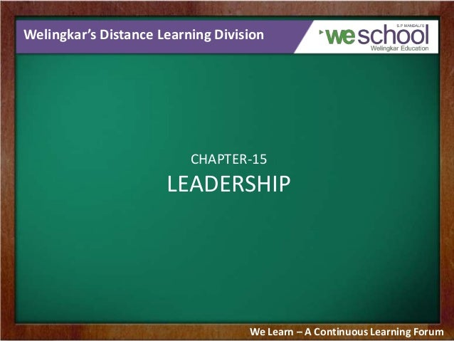 Welingkar's Distance Learning Division CHAPTER-15 LEADERSHIP We Learn – A Continuous Learning Forum