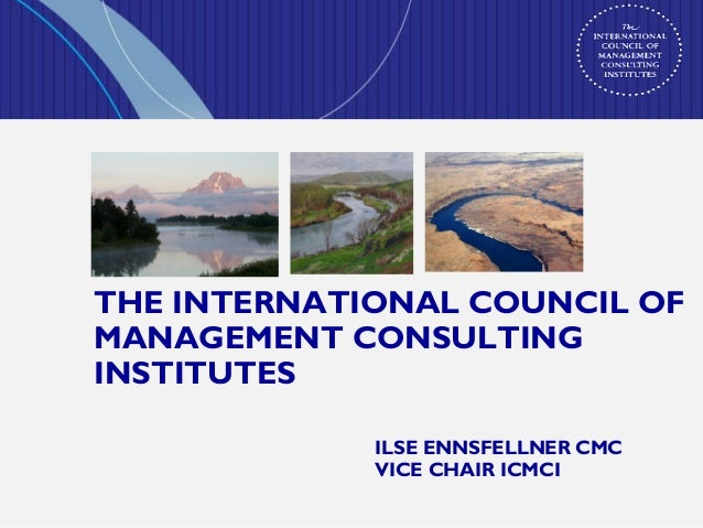 THE INTERNATIONAL COUNCIL OFMANAGEMENT CONSULTINGINSTITUTESILSE ENNSFELLNER CMCVICE CHAIR ICMCI