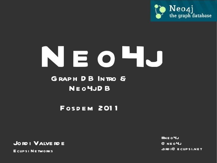 Neo4j Graph DB Intro &  Neo4j DB Fosdem 2011 #neo4j @neo4j [email_address] Jordi Valverde Eclipsi Networks