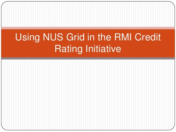 Using NUS Grid in the RMI Credit Rating Initiative<br />