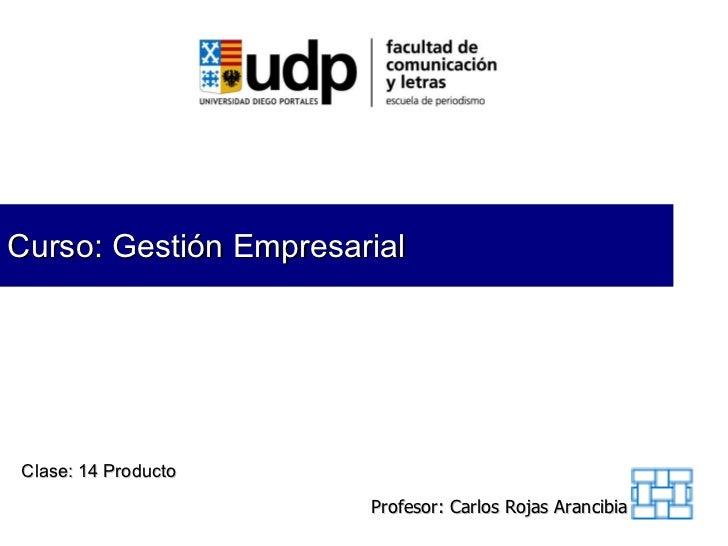 Curso: Gestión Empresarial Clase: 14 Producto Profesor: Carlos Rojas Arancibia