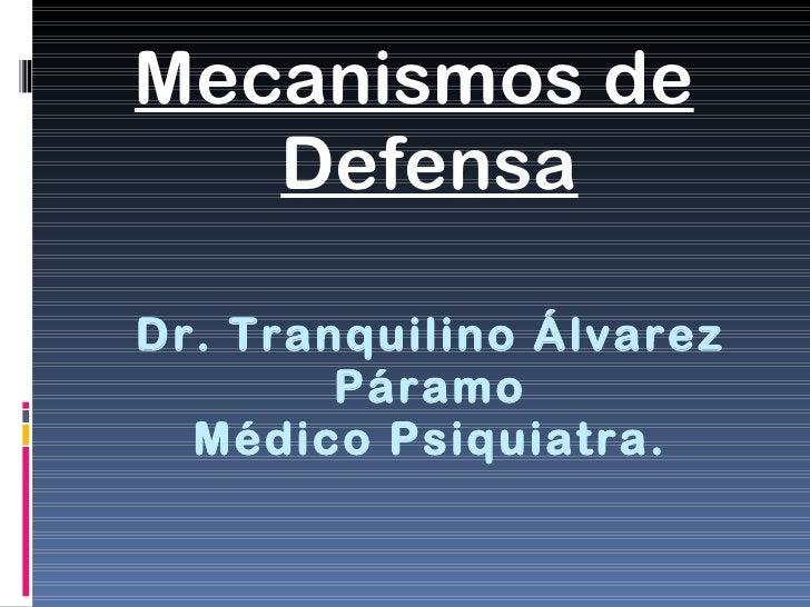 Dr. Tranquilino Álvarez Páramo Médico Psiquiatra. <ul><li>Mecanismos de Defensa </li></ul>
