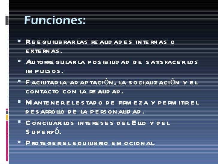 Funciones: <ul><li>Reequilibrar las realidades internas o externas. </li></ul><ul><li>Autorregular la posibilidad de satis...