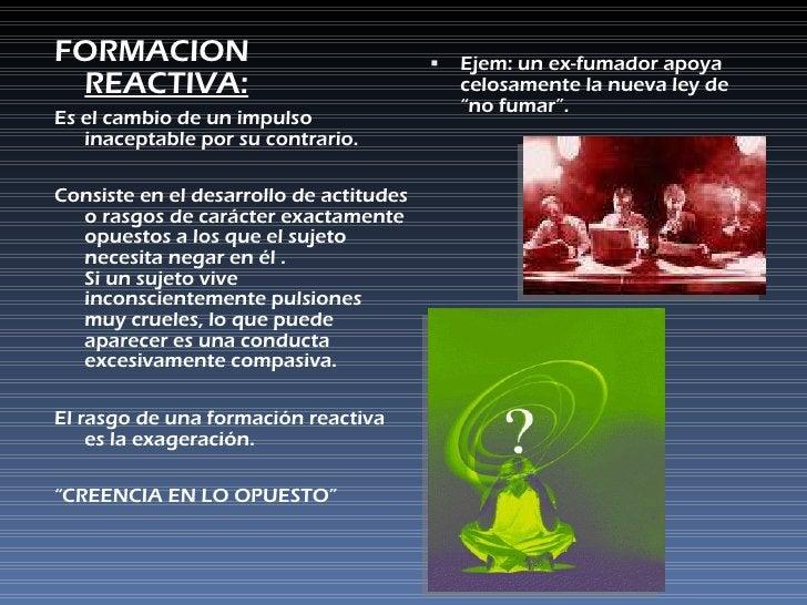 <ul><li>FORMACION  REACTIVA: </li></ul><ul><li>Es el cambio de un impulso inaceptable por su contrario.  </li></ul><ul><li...