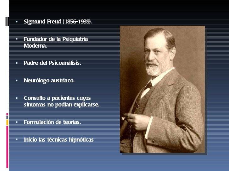 <ul><li>Sigmund Freud (1856-1939). </li></ul><ul><li>Fundador de la Psiquiatría Moderna. </li></ul><ul><li>Padre del Psico...