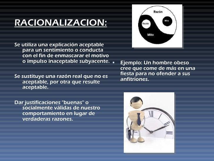 <ul><li>RACIONALIZACION: </li></ul><ul><li>Se utiliza una explicación aceptable para un sentimiento o conducta con el fin ...