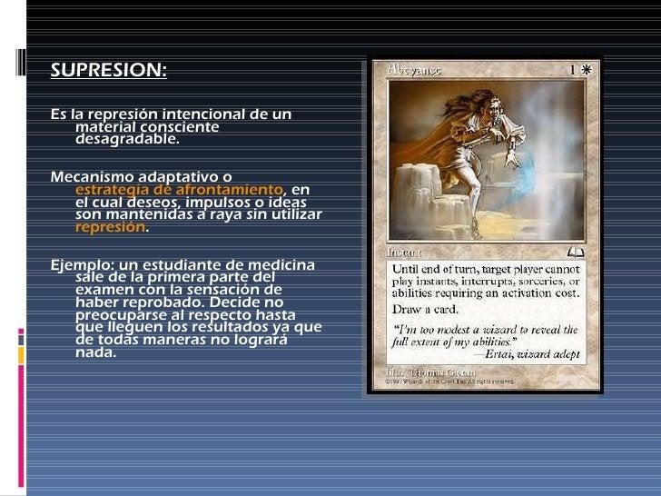 <ul><li>SUPRESION: </li></ul><ul><li>Es la represión intencional de un material consciente desagradable. </li></ul><ul><li...