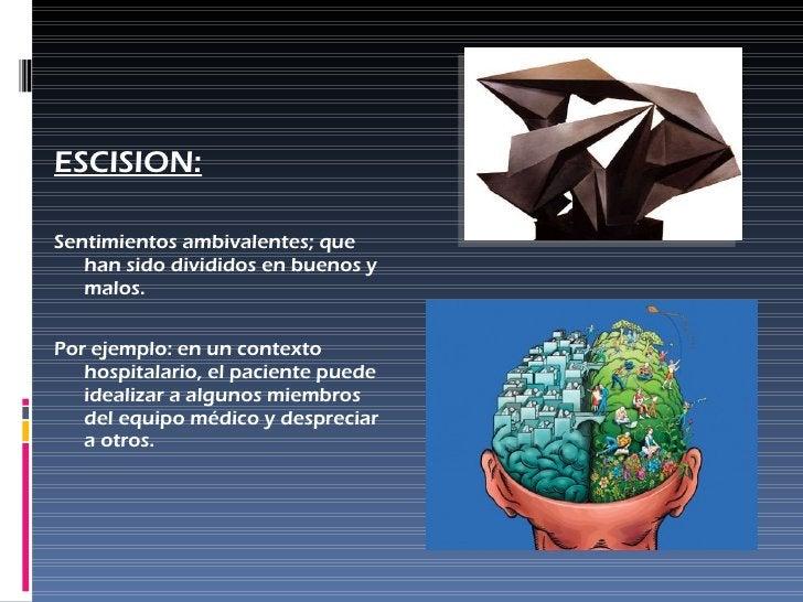 <ul><li>ESCISION: </li></ul><ul><li>Sentimientos ambivalentes; que han sido divididos en buenos y malos. </li></ul><ul><li...