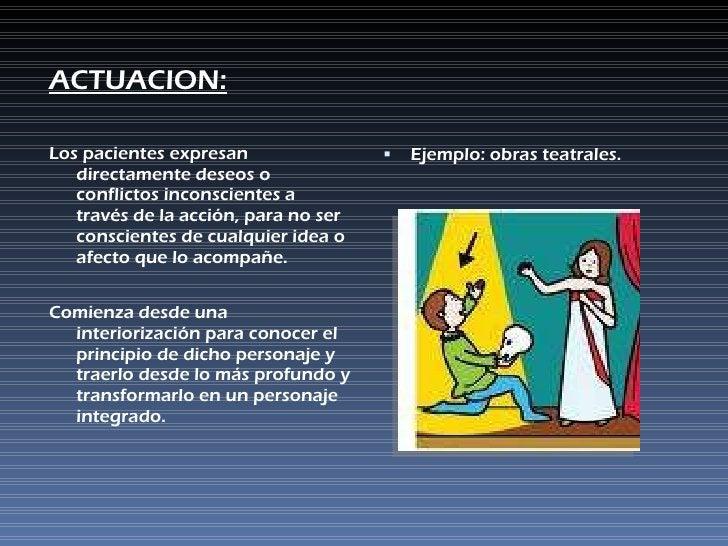 <ul><li>ACTUACION: </li></ul><ul><li>Los pacientes expresan directamente deseos o conflictos inconscientes a través de la ...