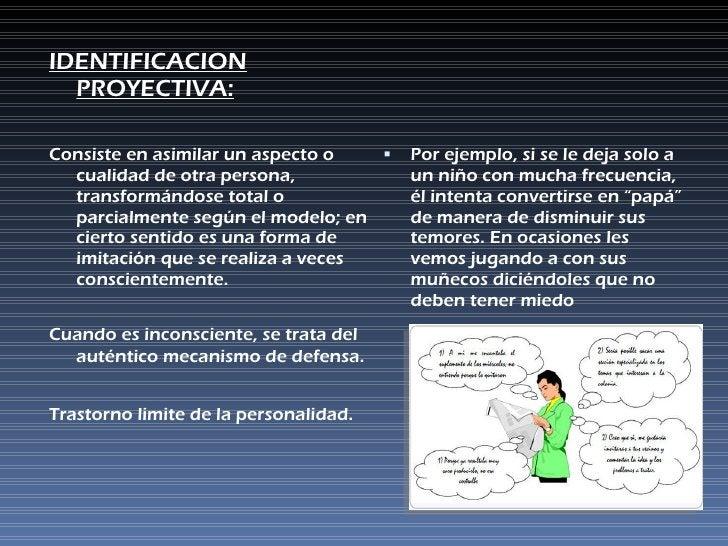 <ul><li>IDENTIFICACION PROYECTIVA: </li></ul><ul><li>Consiste en asimilar un aspecto o cualidad de otra persona, transform...