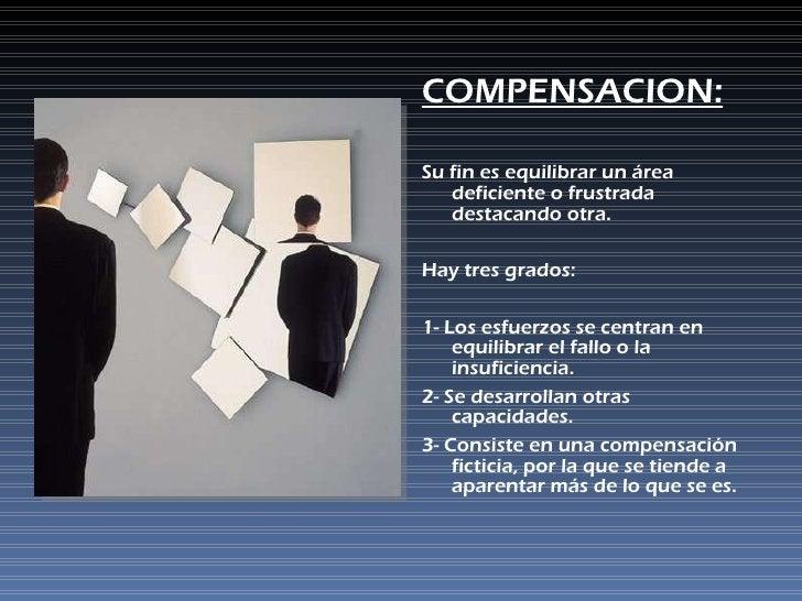 <ul><li>COMPENSACION: </li></ul><ul><li>Su fin es equilibrar un área deficiente o frustrada destacando otra.  </li></ul><u...