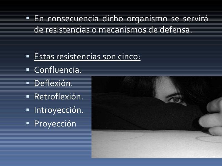 <ul><li>En consecuencia dicho organismo se servirá de resistencias o mecanismos de defensa.  </li></ul><ul><li>Estas resis...