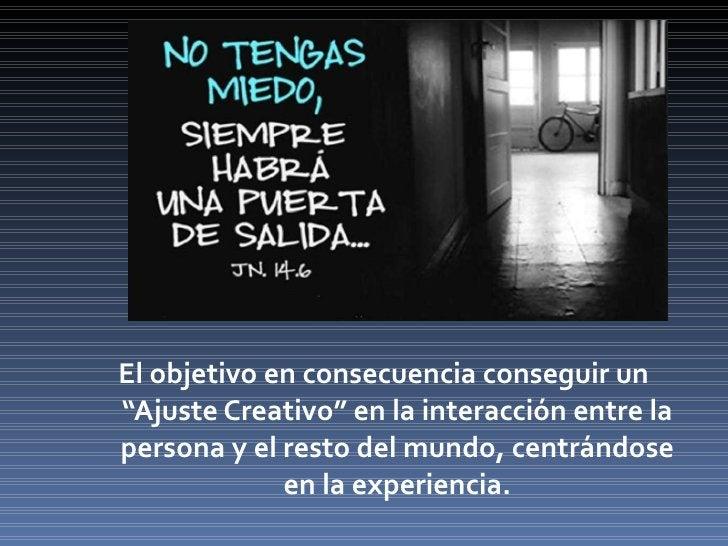 """<ul><li>El objetivo en consecuencia conseguir un """"Ajuste Creativo"""" en la interacción entre la persona y el resto del mundo..."""
