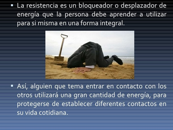 <ul><li>La resistencia es un bloqueador o desplazador de energía que la persona debe aprender a utilizar para si misma en ...