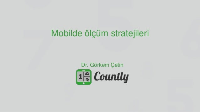 Mobilde ölçüm stratejileri Dr. Görkem Çetin