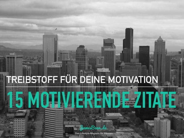 15 MOTIVIERENDE ZITATE TREIBSTOFF FÜR DEINE MOTIVATION