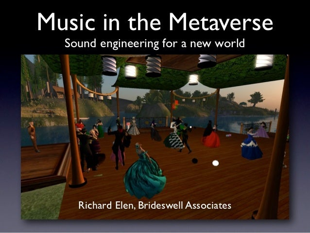 Music in the Metaverse  Sound engineering for a new world    Richard Elen, Brideswell Associates