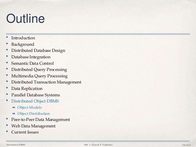 Distributed DBMS ©M. T. Özsu & P. Valduriez Ch.15/1 Outline • Introduction • Background • Distributed Database Design • Da...