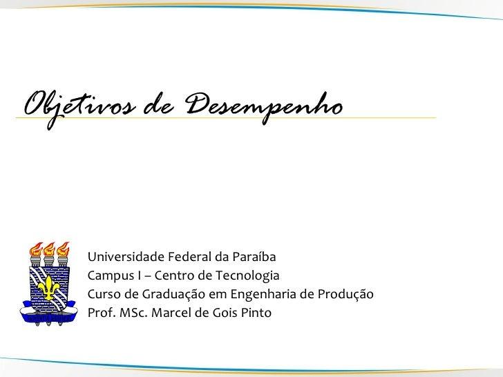 Objetivos de Desempenho       Universidade Federal da Paraíba     Campus I – Centro de Tecnologia     Curso de Graduação e...