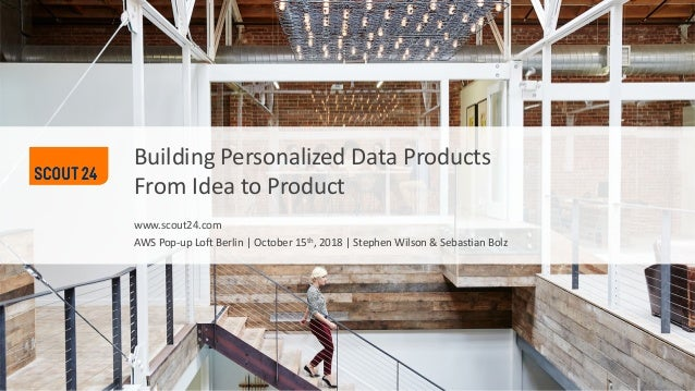 www.scout24.com Building Personalized Data Products From Idea to Product AWS Pop-up Loft Berlin | October 15th, 2018 | Ste...