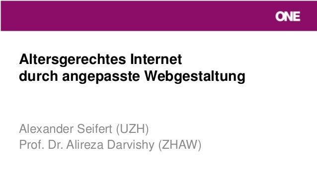 Altersgerechtes Internetdurch angepasste WebgestaltungAlexander Seifert (UZH)Prof. Dr. Alireza Darvishy (ZHAW)