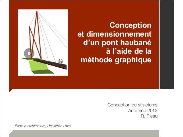 Conception  et dimensionnement  d'un pont haubané  à l'aide de la  méthode graphique  Conception de structures  Automne 20...