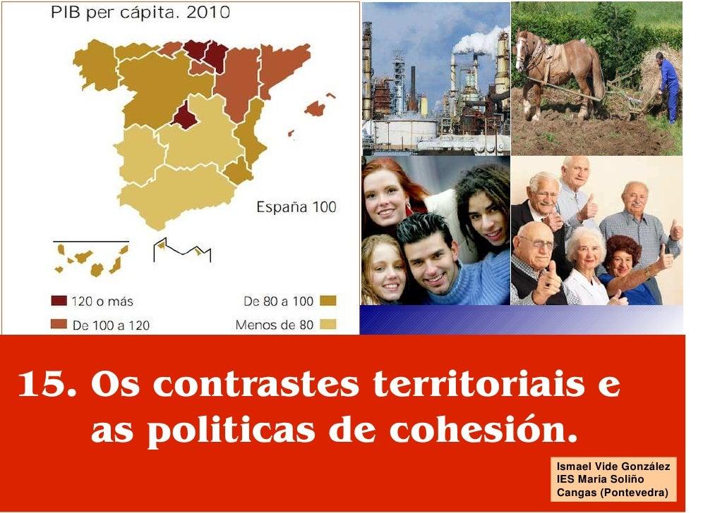 15. Os contrastes territoriais e    as politicas de cohesión.                            Ismael Vide González             ...