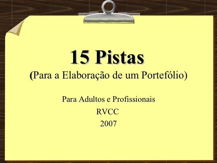 15 Pistas   ( Para a Elaboração de um Portefólio) Para Adultos e Profissionais RVCC  2007