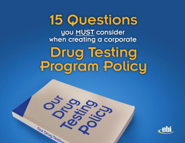 15 Questions  you MUST consider when creating a corporate  Drug Testing Program Policy     &! lL