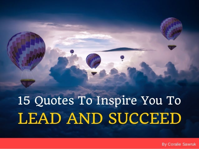 By Coralie Sawruk 15 Quotes To Inspire You To LEAD AND SUCCEED